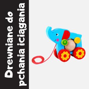 Zabawki drewniane do pchania i ciągania